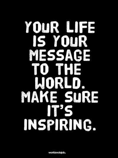 Your-life-is-your-message-to-the-world.-Make-sure-its-inspiring
